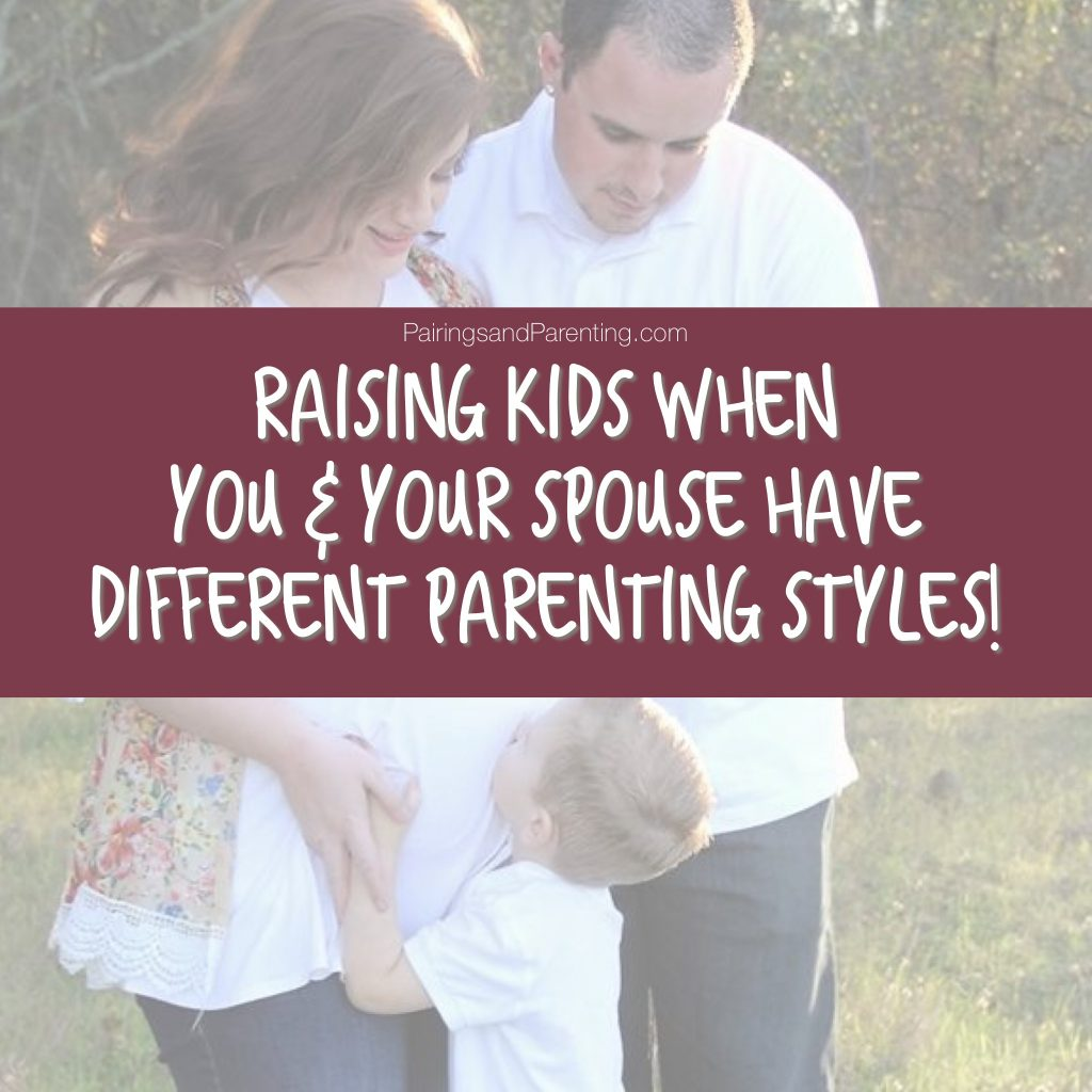 Raising Kids When You & Your Spouse Have Different Parenting Styles