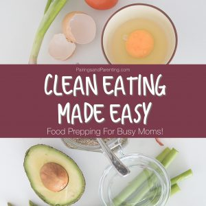 Clean Eating Made Easy, Food Prepping For Busy Moms!