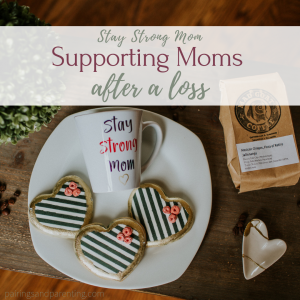 Stay Strong Mom, Supporting Moms After Loss